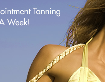 No Appointment Tanning 7 days a week